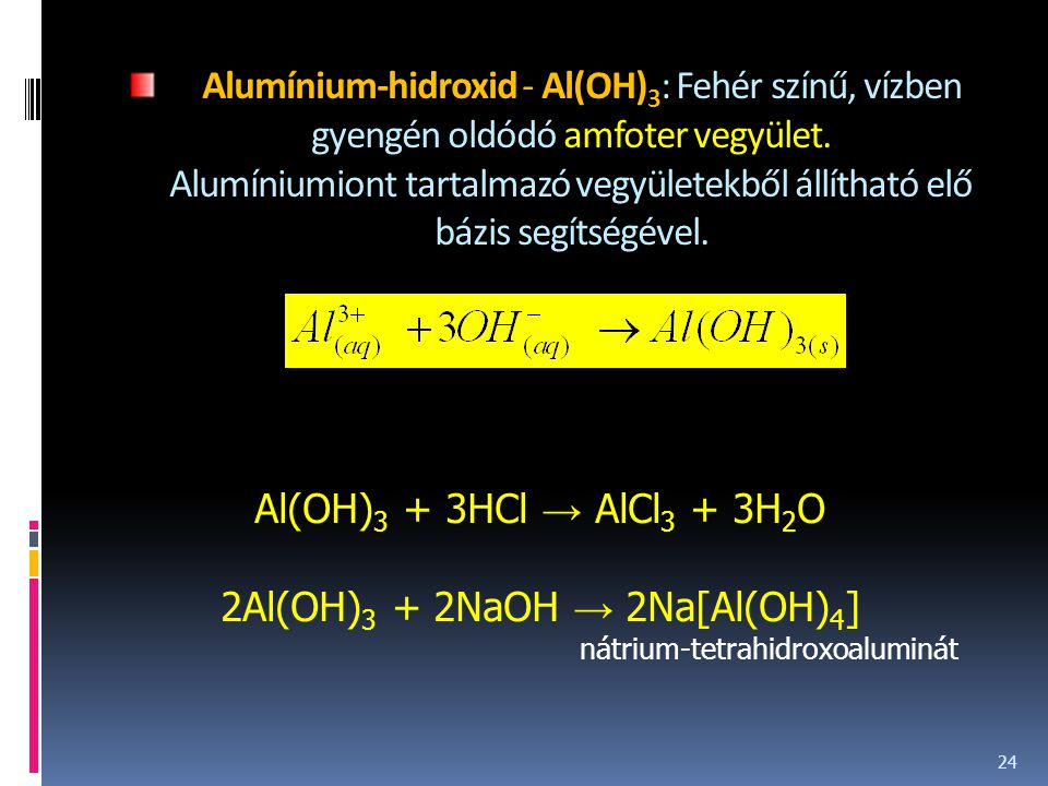 2Al(OH)3 + 2NaOH → 2Na[Al(OH)4]